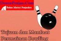 Tujuan dan Manfaat Bowling